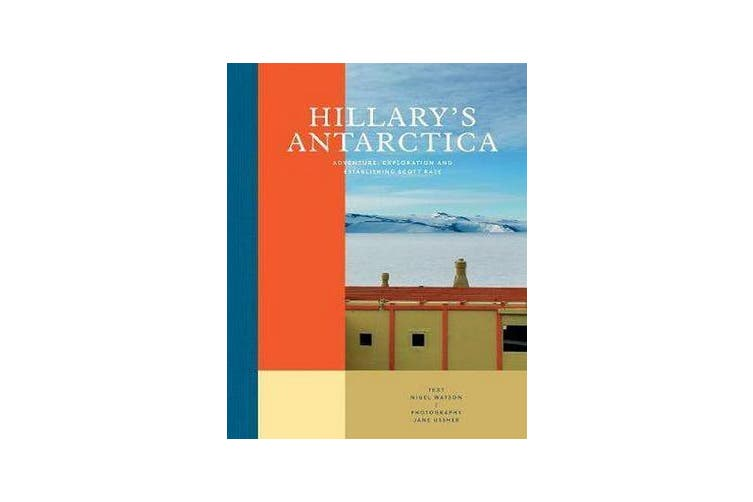 Hillary's Antarctica - Adventure, Exploration and Establishing Scott Base