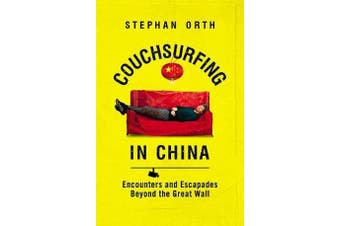 Couchsurfing in China - Encounters and Escapades beyond the Great Wall