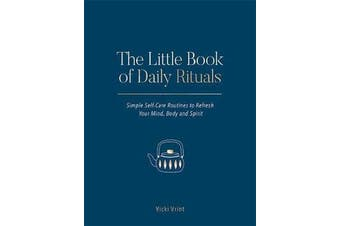 The Little Book of Daily Rituals - Simple Self-Care Routines to Refresh Your Mind, Body and Spirit