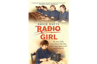 Radio Girl - The Story of the Extraordinary Mrs MAC, Pioneering Engineer and Wartime Legend
