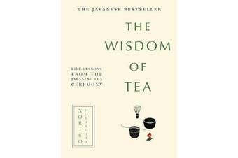The Wisdom of Tea - Life Lessons from the Japanese Tea Ceremony