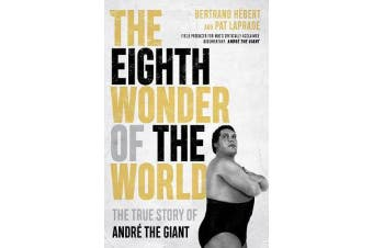 The Eighth Wonder Of The World - The True Story of Andre The Giant