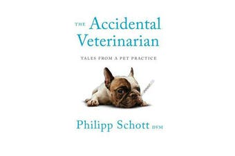 The Accidental Veterinarian - Tales from a Pet Practice