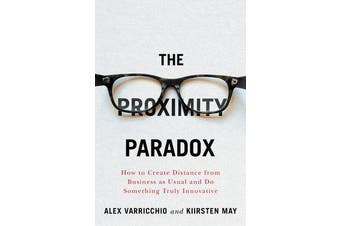 The Proximity Paradox - How to Create Distance From Business As Usual And Do Something Truly Innovative
