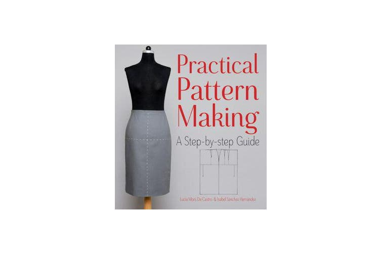 Practical Pattern Making - A Step-by-Step Guide