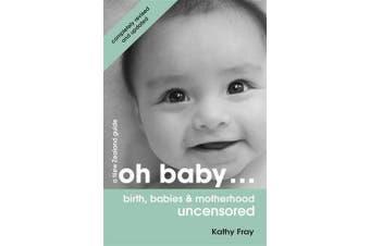 Oh Baby - Birth, Babies & Motherhood Uncensored