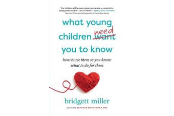 What Young Children Need You to Know - How to see them so you know what to do for them