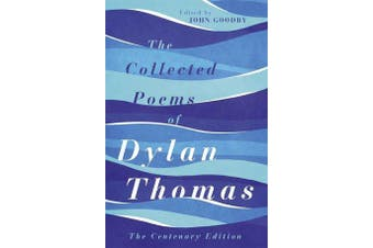 The Collected Poems of Dylan Thomas - The Centenary Edition