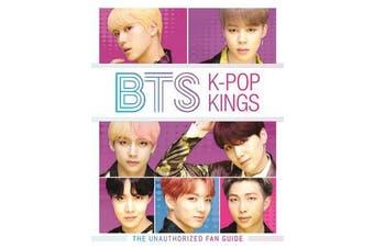 BTS: K-Pop Kings - The Unauthorized Fan Guide
