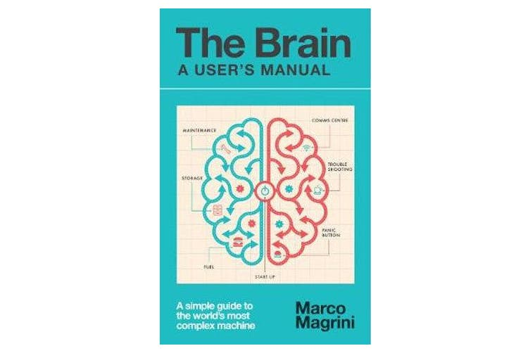 The Brain: A User's Manual - A simple guide to the world's most complex machine