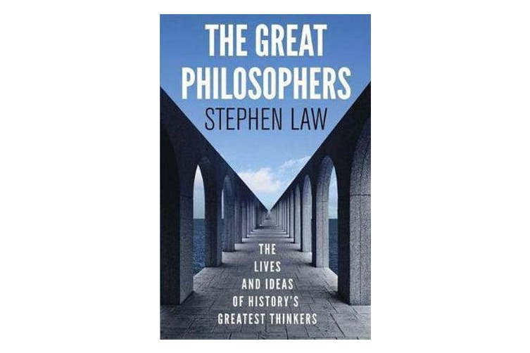 The Great Philosophers - The Lives and Ideas of History's Greatest Thinkers