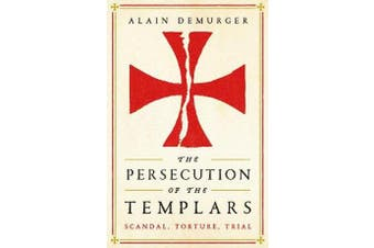 The Persecution of the Templars - Scandal, Torture, Trial