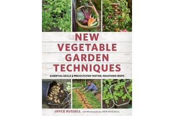New Vegetable Garden Techniques - Essential skills and projects for tastier, healthier crops