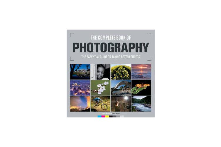 Complete Book of Photography - The Essential Guide to Taking Better Photos