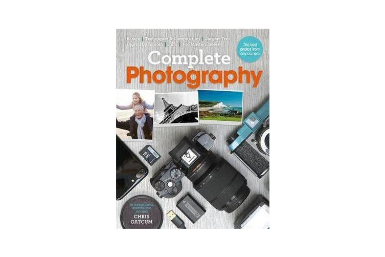 Complete Photography - Understand cameras to take, edit and share better photos