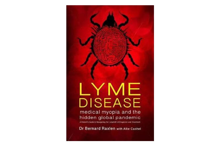 Lyme Disease - medical myopia and the hidden global pandemic - A guide to navigating the labyrinth of diagnosis and treatment