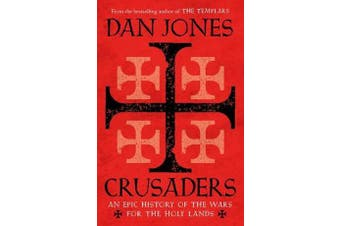 Crusaders - An Epic History of the Wars for the Holy Lands