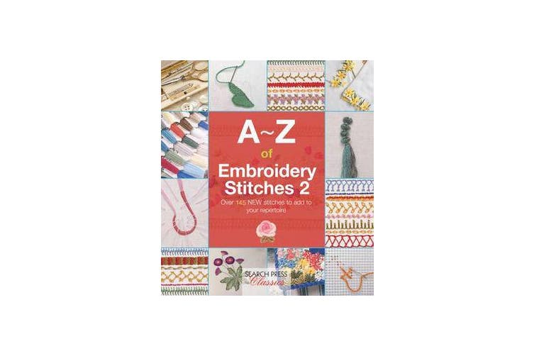 A-Z of Embroidery Stitches 2 - Over 145 New Stitches to Add to Your Repertoire