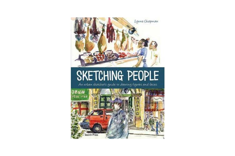 Sketching People - An Urban Sketcher's Guide to Drawing Figures and Faces