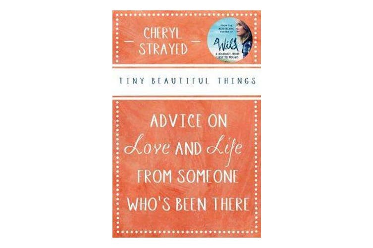 Tiny Beautiful Things - Advice on Love and Life from Someone Who's Been There