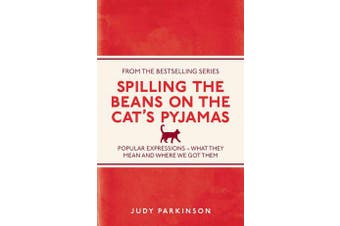 Spilling the Beans on the Cat's Pyjamas - Popular Expressions - What They Mean and Where We Got Them