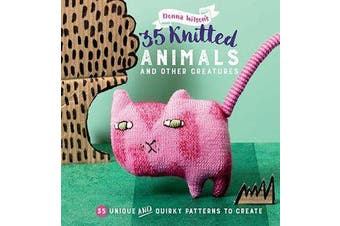 35 Knitted Animals and other creatures - 35 Unique and Quirky Patterns to Create