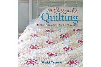 A Passion for Quilting - 35 Step-by-Step Patchwork and Quilting Projects