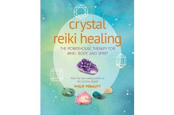 Crystal Reiki Healing - The Powerhouse Therapy for Mind, Body, and Spirit