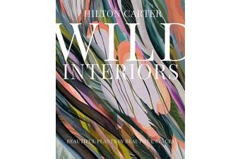Wild Interiors - Beautiful Plants in Beautiful Spaces