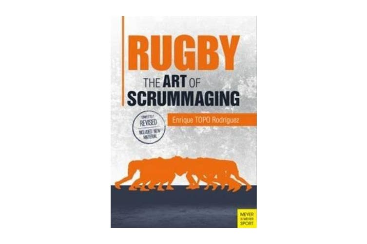 Rugby: The Art of Scrummaging - A History, a Manual and a Law Dissertation on the Rugby Scrum
