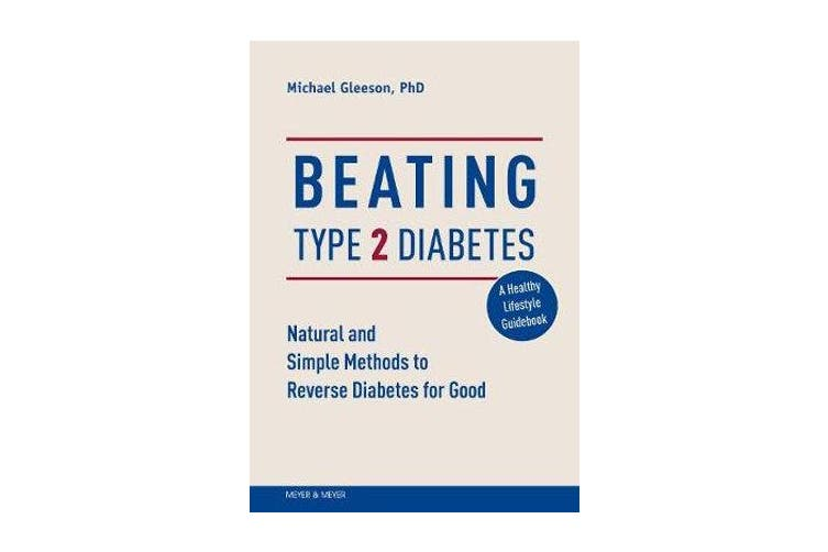 Beating Type 2 Diabetes - Natural and Simple Methods to Reverse Diabetes for Good