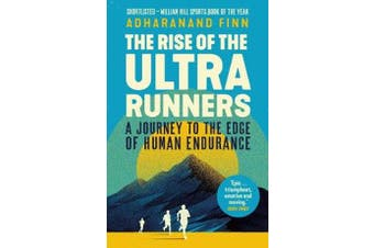 The Rise of the Ultra Runners - A Journey to the Edge of Human Endurance