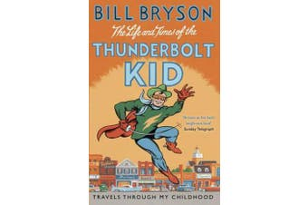 The Life And Times Of The Thunderbolt Kid - Travels Through my Childhood
