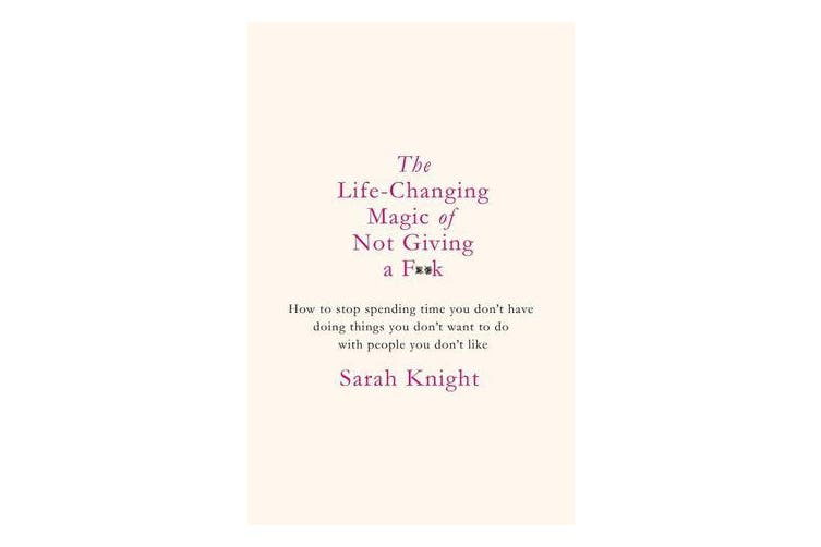 The Life-Changing Magic of Not Giving a F**k - The bestselling book everyone is talking about