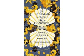 The Mermaid and Mrs Hancock - the absolutely spellbinding Sunday Times top ten bestselling historical fiction phenomenon