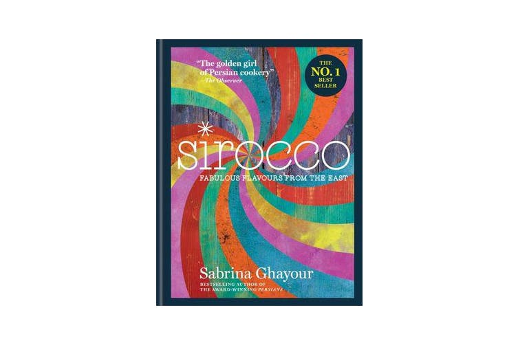 Sirocco - Fabulous Flavours from the East: From the Sunday Times no.1 bestselling author of Feasts, Persiana and Bazaar
