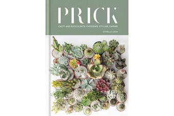 Prick - Cacti and Succulents: Choosing, Styling, Caring