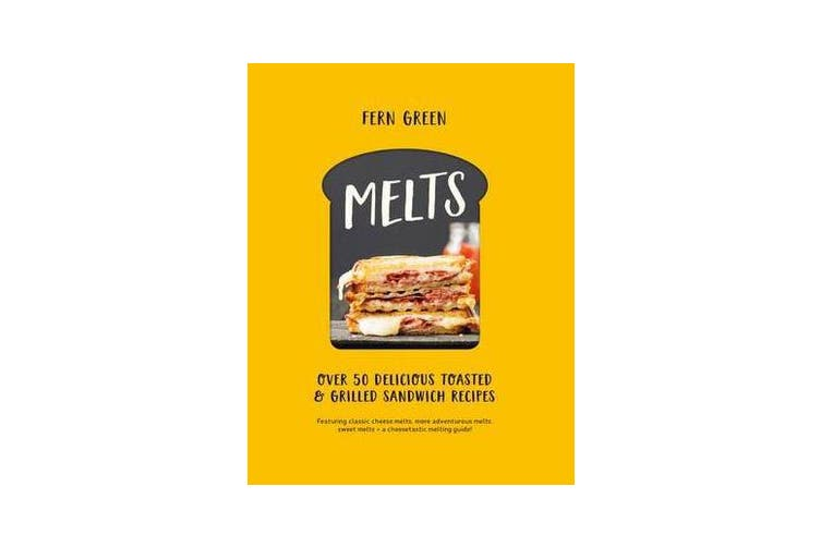 Melts - Over 50 Delicious Toasted and Grilled Sandwich Recipes