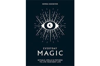 Everyday Magic - Rituals, spells and potions to live your best life