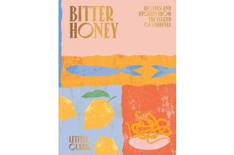 Bitter Honey - Recipes and Stories from the Island of Sardinia