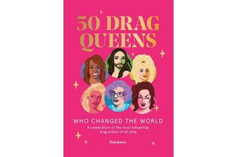 50 Drag Queens Who Changed the World - A celebration of the most influential drag artists of all time
