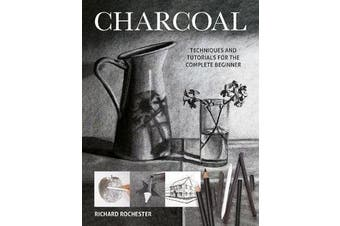 Charcoal - Techniques and tutorials for the complete beginner