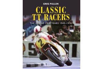 Classic TT Racers - The Grand Prix Years 1949-1976