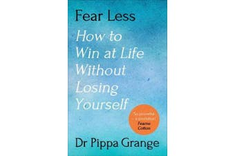 Fear Less - How to Win at Life Without Losing Yourself