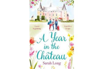 A Year in the Chateau - Perfect for fans of Fanny Blake, Katie Fforde and Dawn French