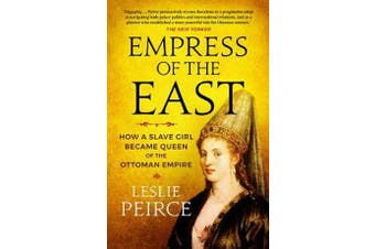 Empress of the East - How a Slave Girl Became Queen of the Ottoman Empire