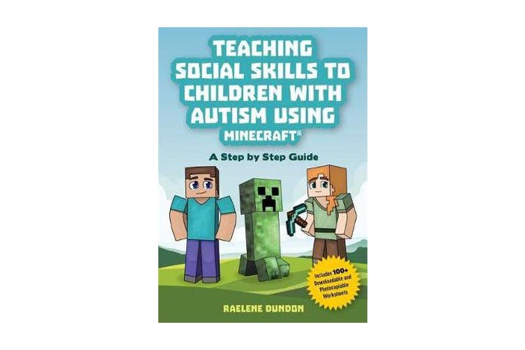 Teaching Social Skills to Children with Autism Using Minecraft (R) - A Step by Step Guide