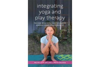 Integrating Yoga and Play Therapy - The Mind-Body Approach for Healing Adverse Childhood Experiences