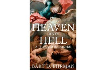 Heaven and Hell - A History of the Afterlife