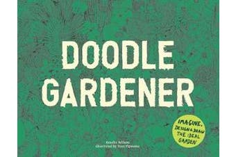 Doodle Gardener - Imagine, Design and Draw the Ideal Garden